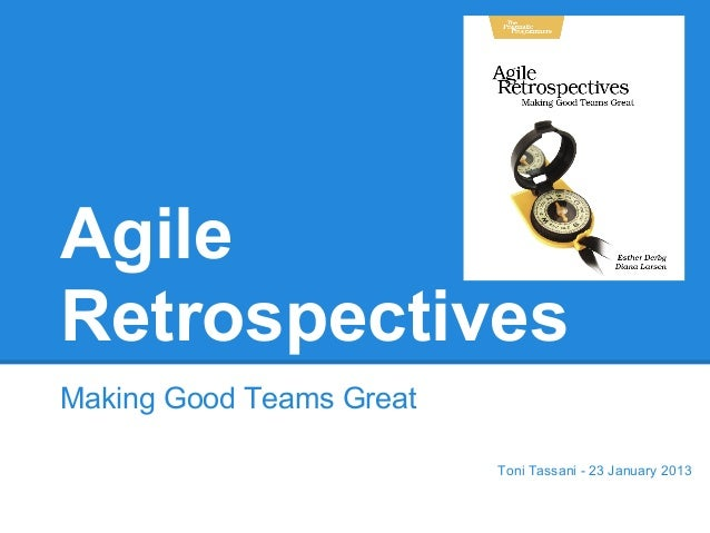 AgileRetrospectivesMaking Good Teams Great                          Toni Tassani - 23 January 2013