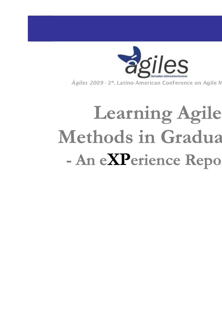 Ágiles 2009 - 2ª. Latino-American Conference on Agile Methods   Learning AgileMethods in Graduation- An eXPerience Reports -