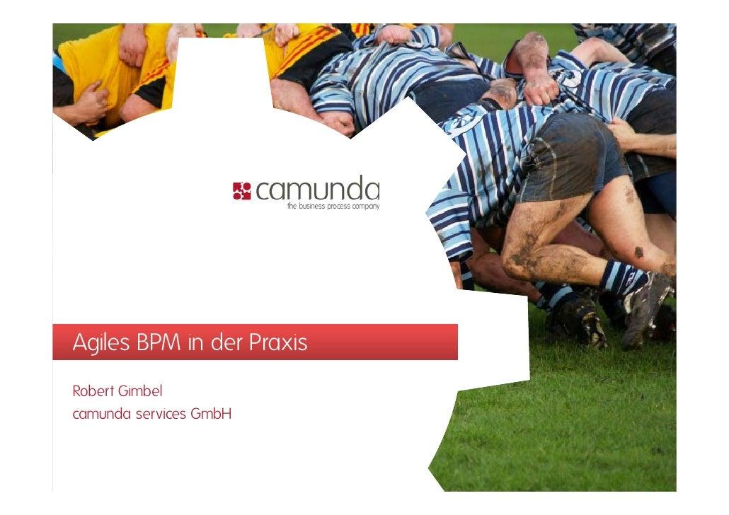 Agiles BPM in der PraxisRobert Gimbelcamunda services GmbH