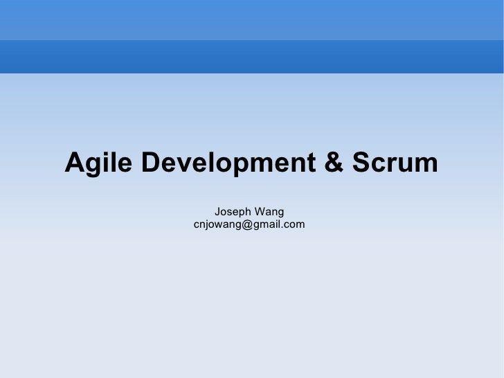 Agile Development & Scrum Joseph Wang [email_address]