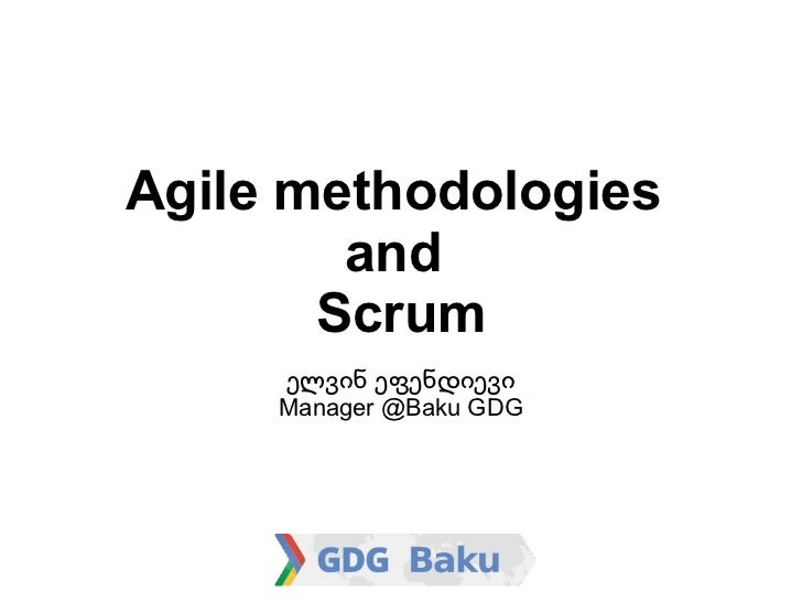 Agile methodologies        and       Scrum     ელვინ ეფენდიევი     Manager @Baku GDG