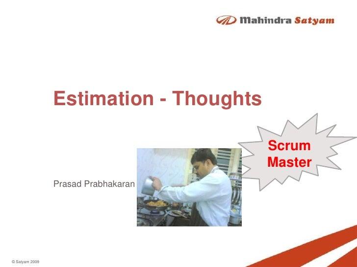 Estimation - Thoughts<br />Scrum Master<br />Prasad Prabhakaran<br />