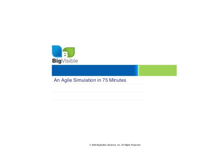 An Agile Simulation in 75 Minutes                © 2009 BigVisible Solutions, Inc. All Rights Reserved