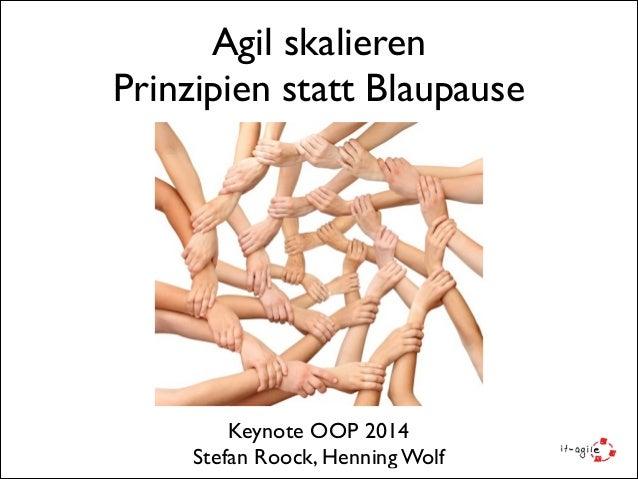Agil skalieren  Prinzipien statt Blaupause  Keynote OOP 2014  Stefan Roock, Henning Wolf