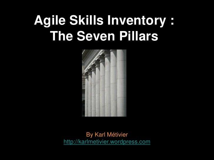 Agile Skills Inventory :  The Seven Pillars               By Karl Métivier     http://karlmetivier.wordpress.com