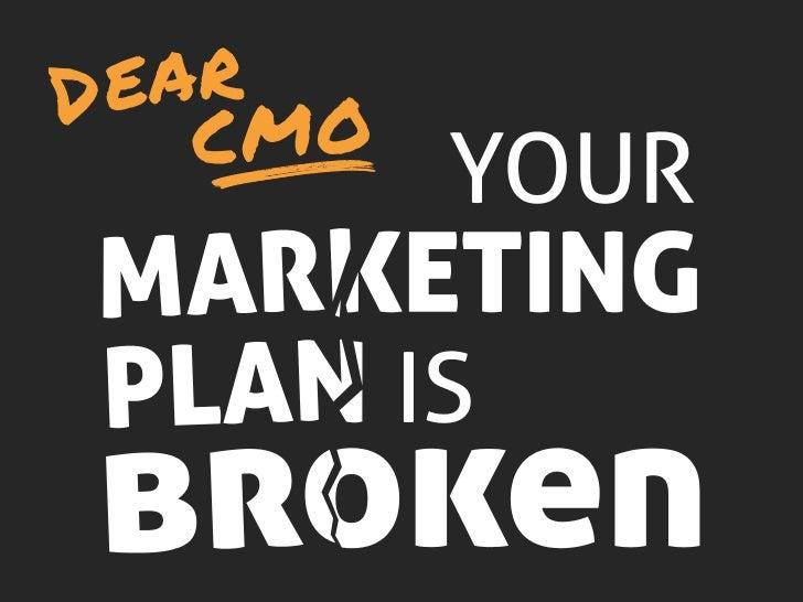 Dear CMO. Your Marketing Plan is Broken