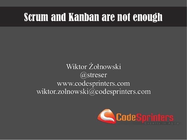 Scrum and Kanban are not enough - Agile Slovenia 2013