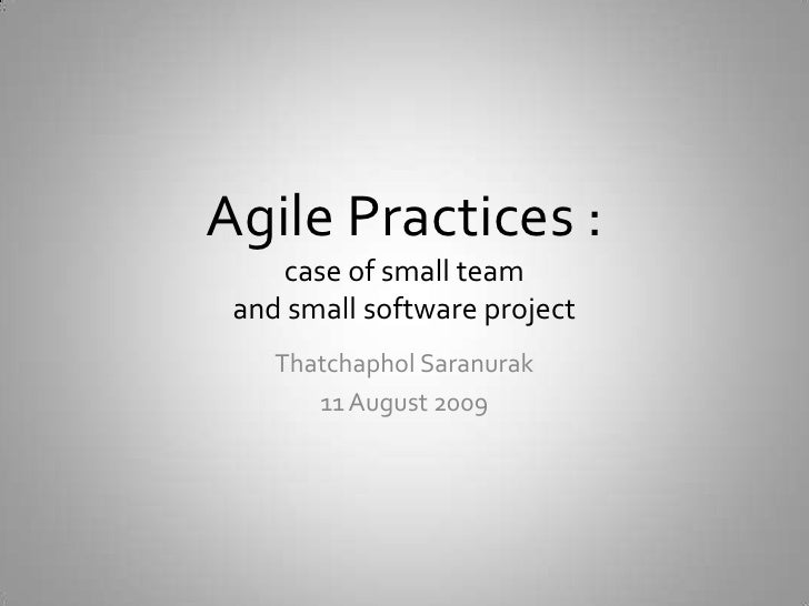 Agile Practices : case of small teamand small software project<br />ThatchapholSaranurak<br />11 August 2009<br />