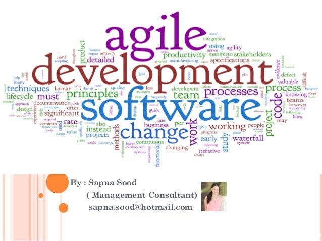 AGILE SOFTWARE DEVELOPMENT By : Sapna Sood ( Management Consultant) sapna.sood@hotmail.com
