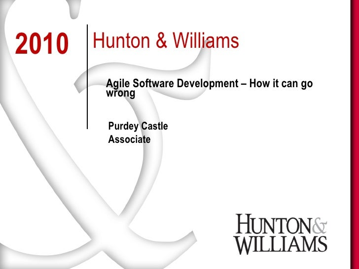 2010   Hunton & Williams         Agile Software Development – How it can go         wrong          Purdey Castle         A...