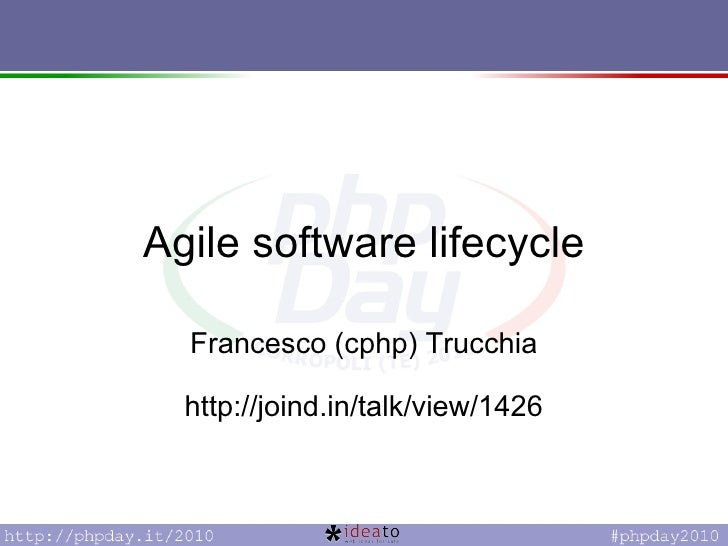 Agile software lifecycle Francesco (cphp) Trucchia http://joind.in/talk/view/1426