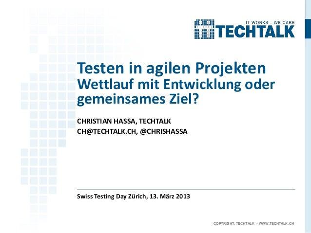 Testen in agilen ProjektenWettlauf mit Entwicklung odergemeinsames Ziel?CHRISTIAN HASSA, TECHTALKCH@TECHTALK.CH, @CHRISHAS...
