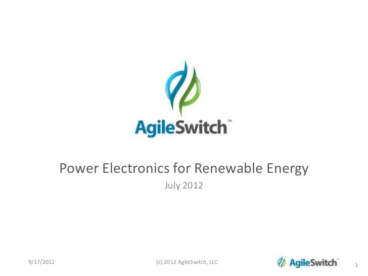 Power Electronics for Renewable Energy                             July 20129/17/2012                 (c) 2012 AgileSwitch...