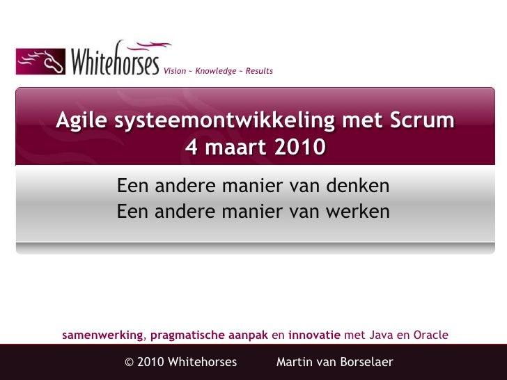 Agile systeemontwikkeling met Scrum4 maart 2010<br />Eenanderemanier van denkenEenanderemanier van werken<br />© 2010 Whit...