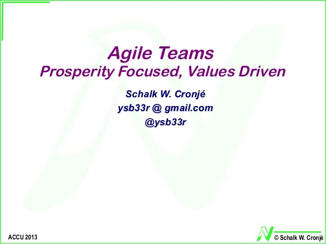 Agile Teams            Prosperity Focused, Values Driven                       Schalk W. Cronjé                      ysb33...
