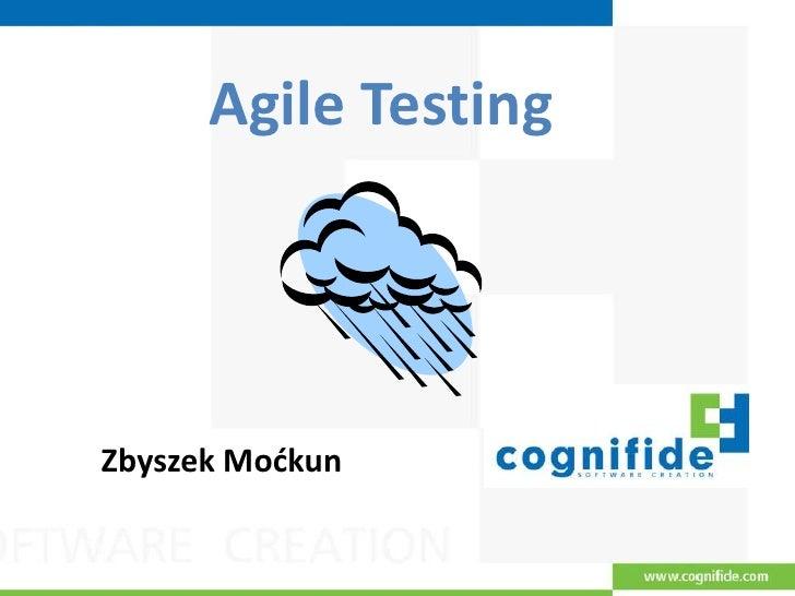 Agile Testing<br />Zbyszek Moćkun<br />
