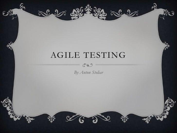 AGILE TESTING    By Anton Stoliar