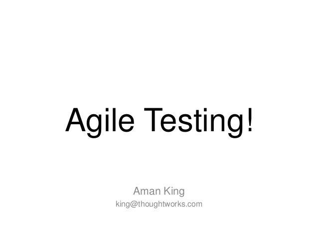 Agile Testing! Aman King king@thoughtworks.com