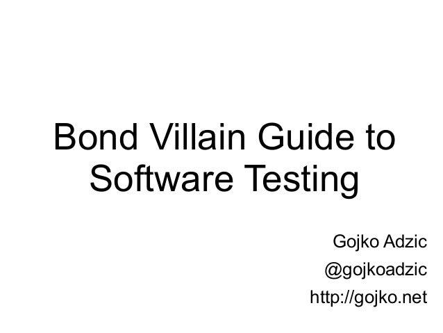 Bond Villain Guide to Software Testing Gojko Adzic @gojkoadzic http://gojko.net