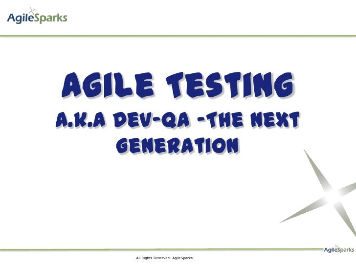 Agile TestingA.k.a Dev-QA -The Next      Generation       All Rights Reserved- AgileSparks