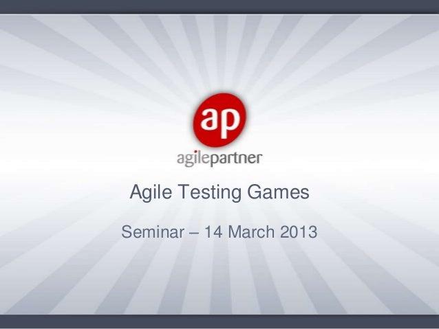 Agile Testing GamesSeminar – 14 March 2013