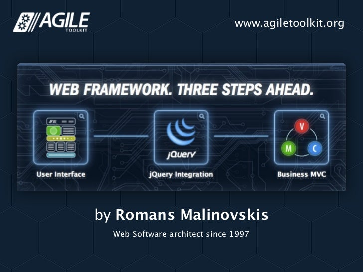 www.agiletoolkit.orgby Romans Malinovskis  Web Software architect since 1997