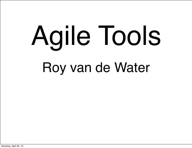 Agile ToolsRoy van de WaterSaturday, April 20, 13