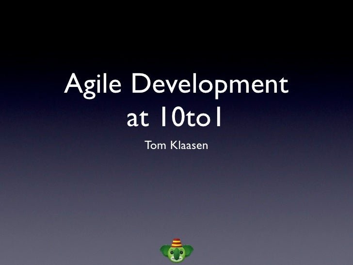 Agile Development       at 10to1       Tom Klaasen