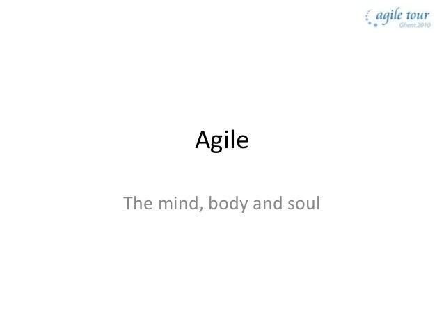Agile The mind, body and soul