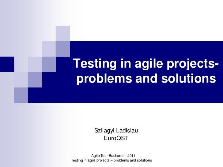 Testing in agile projects- problems and solutions              Szilagyi Ladislau                  EuroQST             Agil...
