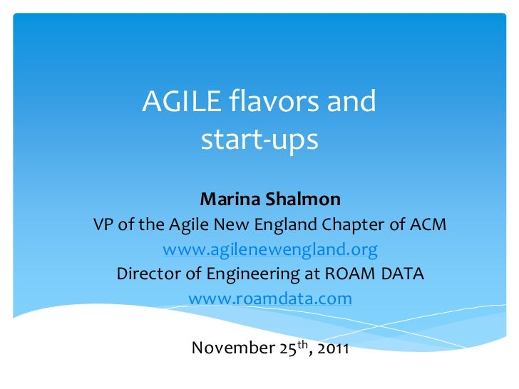 AGILE flavors and         start-ups            Marina ShalmonVP of the Agile New England Chapter of ACM         www.agilen...