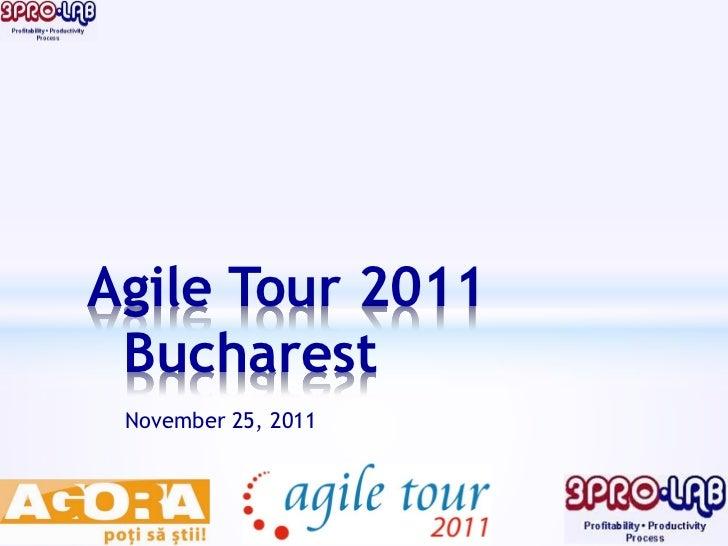 Agile Tour 2011 Bucharest November 25, 2011