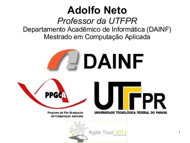 Adolfo Neto Professor da UTFPR Departamento Acadêmico de Informática (DAINF) Mestrado em Computação Aplicada  1