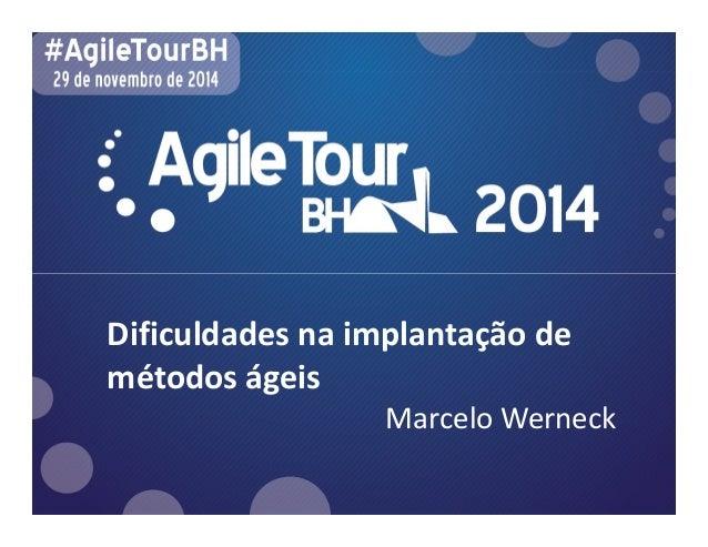 Dificuldades na implantação de  métodos ágeis  Marcelo Werneck