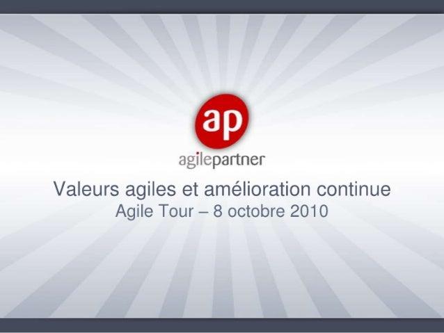 Agile tour Nancy 2010 -  Agile values and continuous improvement