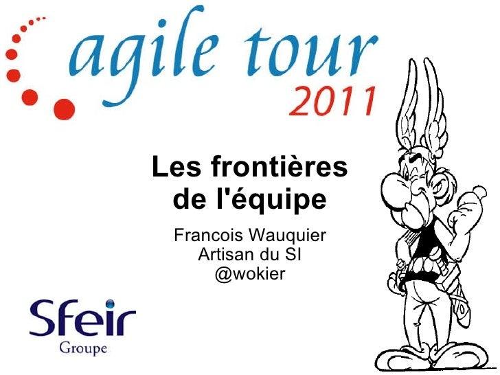 Les frontières de l'équipe Francois Wauquier Artisan du SI @wokier
