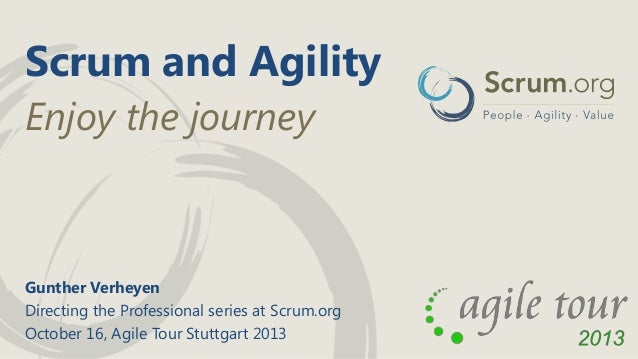 Scrum and Agility Enjoy the journey  Gunther Verheyen Directing the Professional series at Scrum.org October 16, Agile Tou...