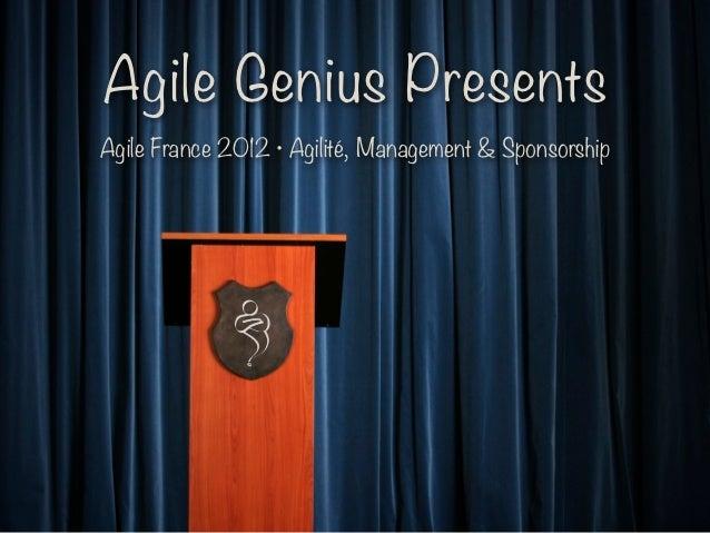 Agile Genius PresentsAgile France 2012 • Agilité, Management & Sponsorship