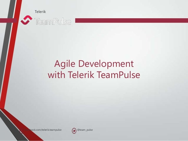Telerik                   Agile Development                  with Telerik TeamPulsefacebook.com/telerik.teampulse   @team_...