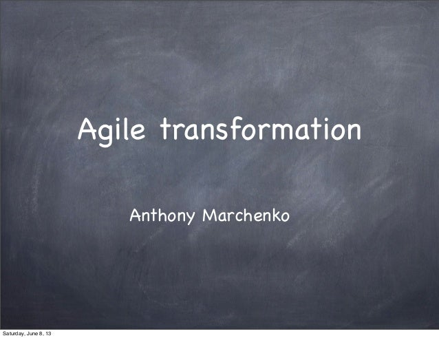 Agile transformationAnthony MarchenkoSaturday, June 8, 13