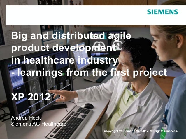 Big and distributed agileproduct developmentin healthcare industry- learnings from the first projectXP 2012Andrea HeckSiem...