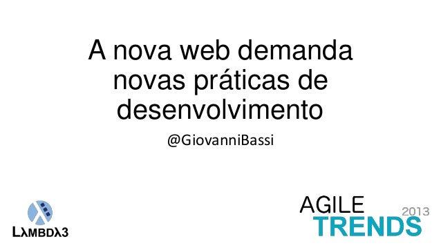 A nova web demanda novas práticas de desenvolvimento