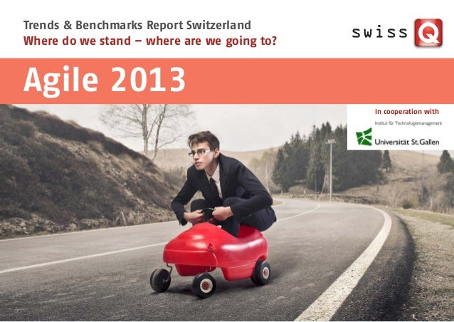 Trends & Benchmarks Report Switzerland Where do we stand – where are we going to? In cooperation with Agile 2013