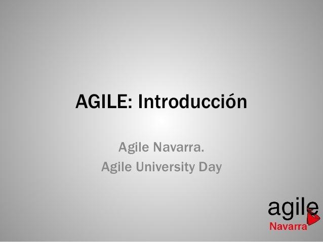 AGILE: Introducción  Agile Navarra.  Agile University Day