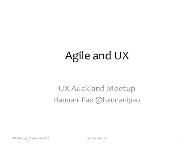 Agile and UXUX Auckland MeetupHaunani Pao @haunanipaoUX Meetup, November 2012 @haunanipao 1