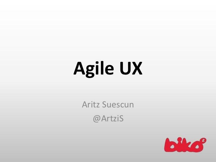Agile UX<br />AritzSuescun<br />@ArtziS<br />
