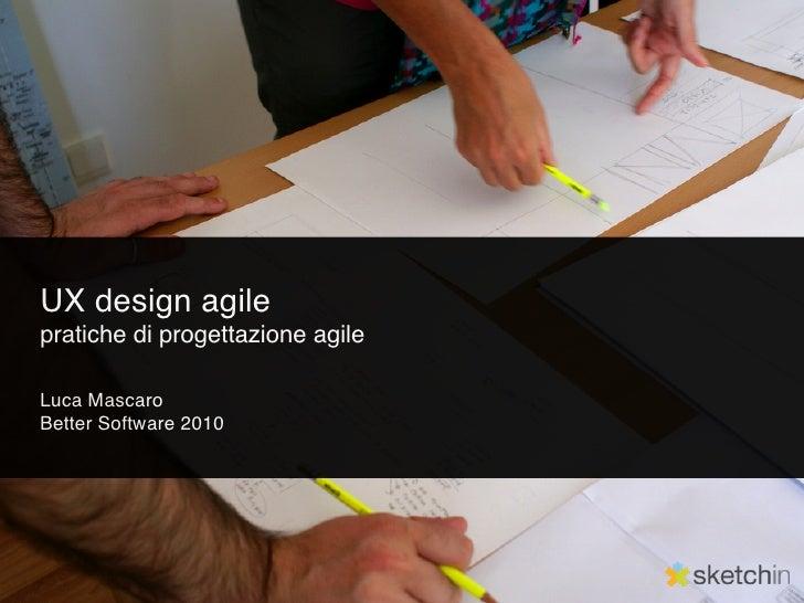 UX design agile pratiche di progettazione agile  Luca Mascaro Better Software 2010