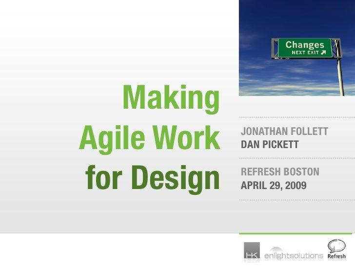 Making Agile Work   JONATHAN FOLLETT              DAN PICKETT   for Design   REFRESH BOSTON              APRIL 29, 2009