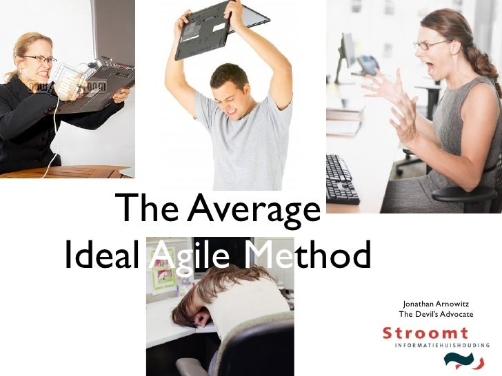 The Average Ideal Agile Method                       Jonathan Arnowitz                      The Devil's Advocate