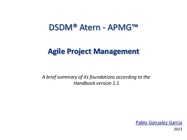 DSDM® Atern - APMG™ Agile Project Management A brief summary of its foundations according to the Handbook version 1.1  Pab...